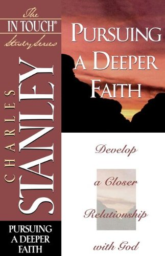 9780785272908: Pursuing a Deeper Faith: Develop a Closer Relationship with God (The In Touch Study Series)