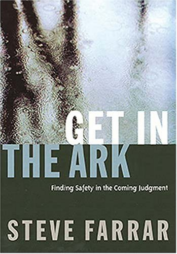 Get In The Ark finding Safety In The Coming Judgment (0785273107) by Steve Farrar