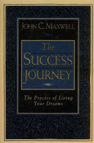 The Success Journey: The Process of Living: Maxwell, John C.