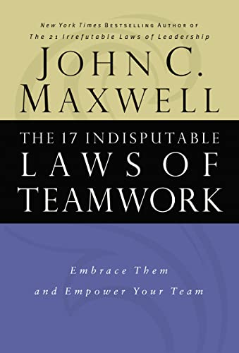 9780785274346: The 17 Indisputable Laws of Teamwork: Embrace Them and Empower Your Team