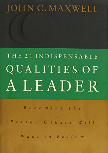 9780785274407: The 21 Indispensable Qualities of a Leader: Becoming the Person Others Will Want to Follow
