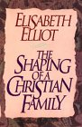 The Shaping of A Christian Family: Elizabeth Elliot