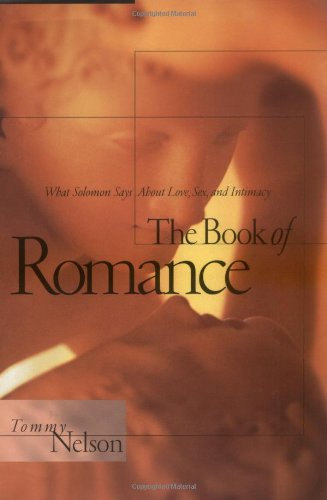 9780785274711: The Book of Romance: What Solomon Says About Love, Sex, and Intimacy