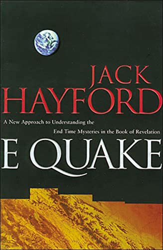 E Quake : A New Approach to Understanding the End Time Mysteries in the Book of Revelation: Hayford...