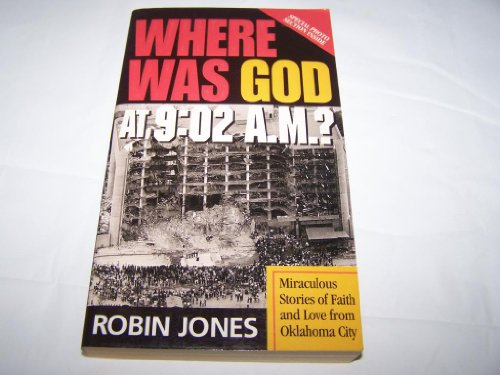 Where Was God at 9:02 A. M.? : Miraculous Stories of Faith and Love from Oklahoma City: Jones, ...