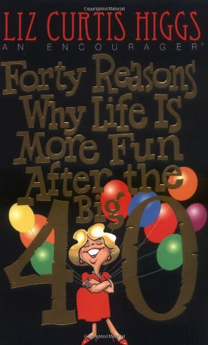 Forty Reasons Why Life Is More Fun: Liz Curtis Higgs;