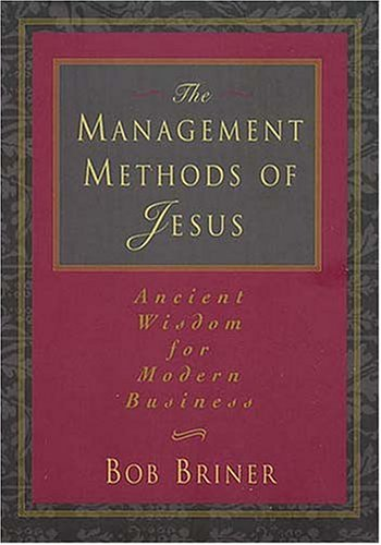 9780785276814: The Management Methods Of Jesus Ancient Wisdom For Modern Business