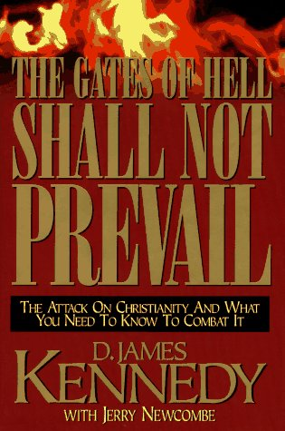 The Gates of Hell Shall Not Prevail: Kennedy, D. James,