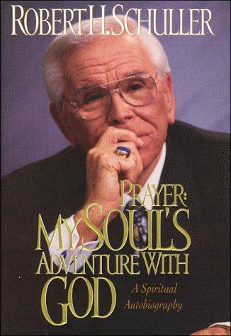 Prayer: My Soul's Adventure with God. A Spiritual Autobiography: Schuller, Robert Harold