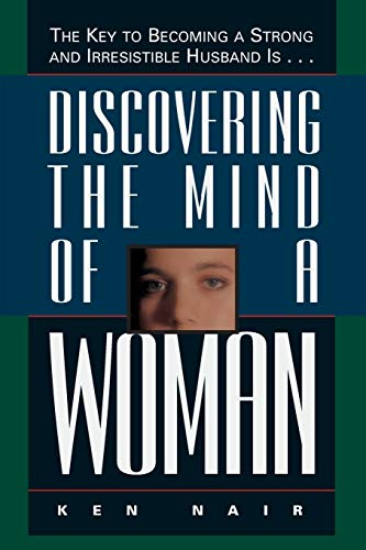 9780785278115: Discovering the Mind of a Woman: The Key to Becoming a Strong and Irresistable Husband Is...