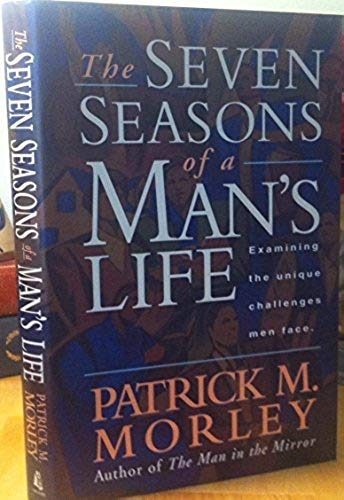 Seven Seasons of a Man's Life, The : Examining the Unique Challenges Men Face: Morley, Patrick ...