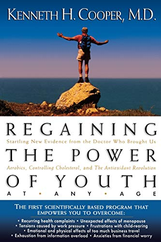 9780785278528: Regaining the Power of Youth at Any Age: Startling New Evidence from the Doctor Who Brought Us Aerobics, Controlling Cholesterol and the Antioxidant R