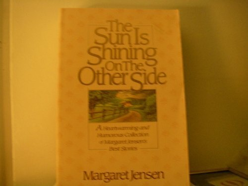 Sun is Shining on the Other Side, the: A Heartwarming and Humorous Collection of Margaret Jensen's Best Stories (9780785278535) by Margaret Jensen
