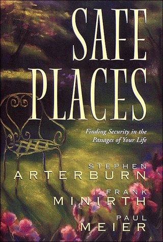 Safe Places: Finding Security in the Passages of Your Life: Arterburn, Stephen, Frank Minirth, and ...