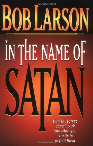 9780785278818: In the Name of Satan: How the Forces of Evil Work and What You Can Do to Defeat Them