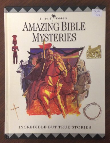 Bible World: Amazing Bible Mysteries: Incredible But True Stories