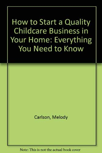 9780785279693: How to Start a Quality Childcare Business in Your Home: Everything You Need to Know