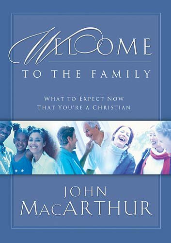Welcome to the Family: What to Expect Now That You're a Christian (0785280421) by John MacArthur