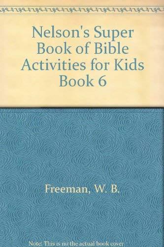 Nelson's Super Book of Bible Activities for Kids Book 6: Freeman, W. B.