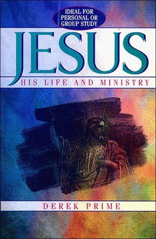 Jesus - His Life and Ministry: Ideal: Prime, Derek