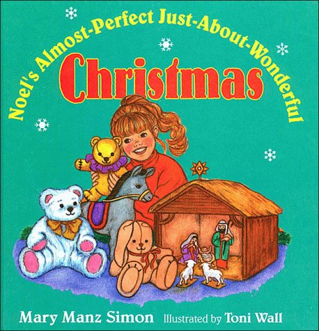 Noel's Almost-Perfect Just-About-Wonderful Christmas (0785281940) by Mary Manz Simon