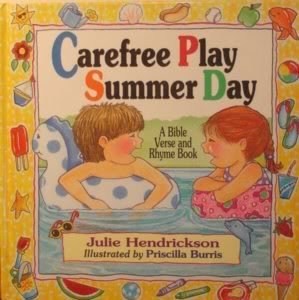 Carefree Play, Summer Day: A Bible Verse and Rhyme Book: Hendrickson, Julie
