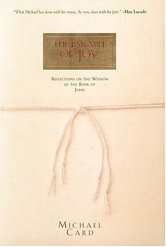 The Parable Of Joy - Reflections On The Wisdom Of The Book Of John (0785282297) by Michael Card
