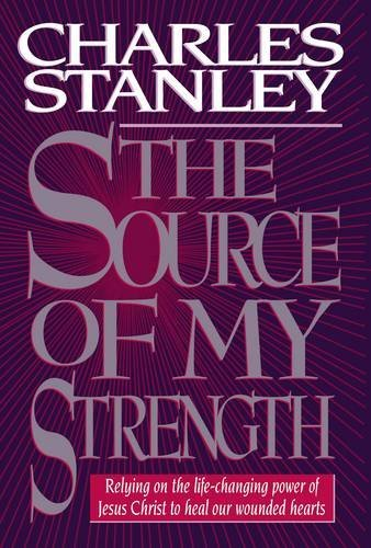 9780785282730: The Source of My Strength: Relying on the Life-Changing Power of Jesus Christ to Heal Our Wounded Hearts