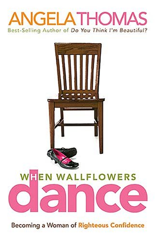 9780785283522: When Wallflowers Dance: Becoming a Woman of Righteous Confidence