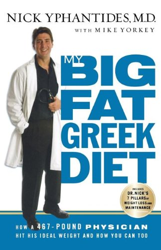 9780785287742: My Big Fat Greek Diet: How a 467-Pound Physician Hit His Ideal Weight and How You Can Too