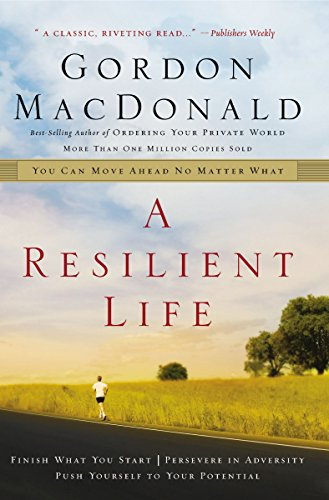 A Resilient Life: You Can Move Ahead No Matter What (0785287914) by Gordon MacDonald