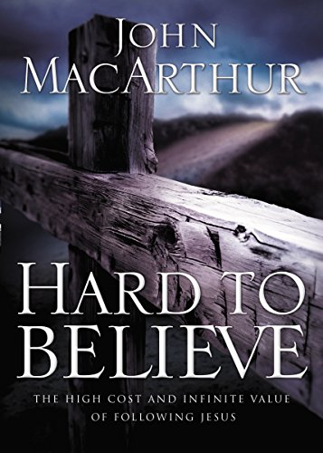 Hard to Believe: The High Cost and Infinite Value of Following Jesus (0785287981) by John F. MacArthur