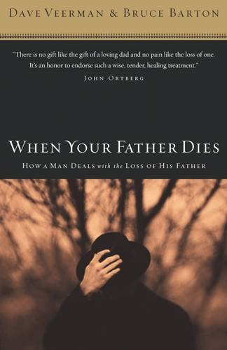 When Your Father Dies: How a Man Deals with the Loss of His Father