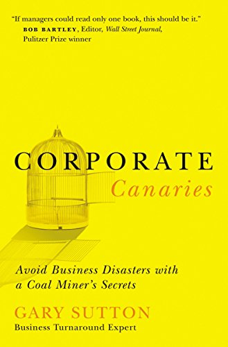 Corporate Canaries: Avoid Business Disasters with a: Sutton, Gary