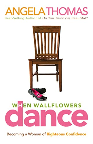 9780785288626: When Wallflowers Dance: Becoming a Woman of Righteous Confidence