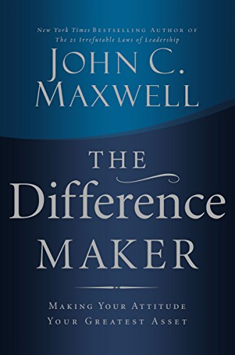 9780785288695: The Difference Maker: Making Your Attitude Your Greatest Asset