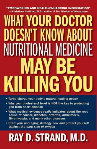 What Your Doctor Doesn't Know About Nutritional Medicine May Be Killing You (078528883X) by Ray D. Strand