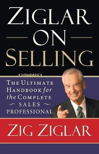 9780785288930: Ziglar On Selling: The Ultimate Handbook for the Complete Sales Professional