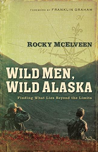 9780785289012: Wild Men, Wild Alaska: Finding What Lies Beyond the Limits