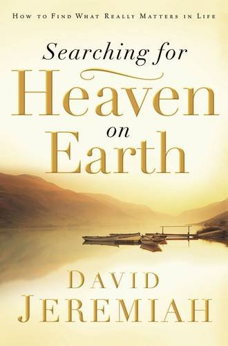9780785289203: Searching for Heaven on Earth: How to Find What Really Matters in Life