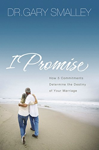 9780785289234: I Promise: How Five Commitments Determine the Destiny of Your Marriage