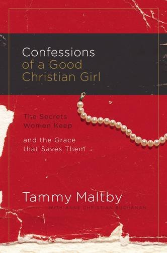 9780785289418: Confessions of a Good Christian Girl: The Secrets Women Keep and the Grace That Saves Them