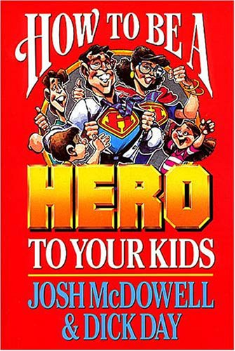9780785296928: How to Be a Hero to Your Kids