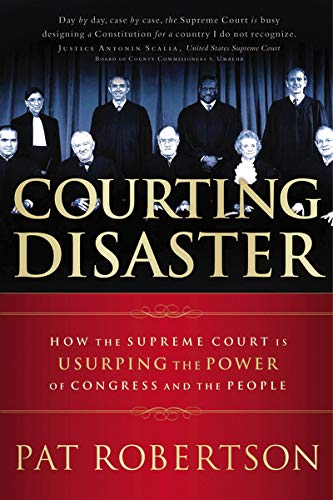 9780785297307: Courting Disaster: How the Supreme Court is Usurping the Power of Congress and the People