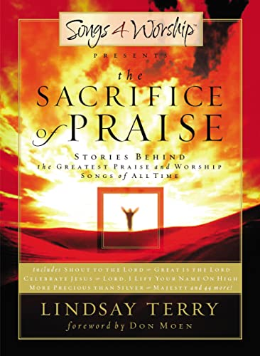 9780785297956: The Sacrifice of Praise: Stories Behind the Greatest Praise and Worship Songs of All Time (Stories Behind the Songs)