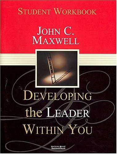 Developing the Leader Within You: Student Workbook: Maxwell, John C.