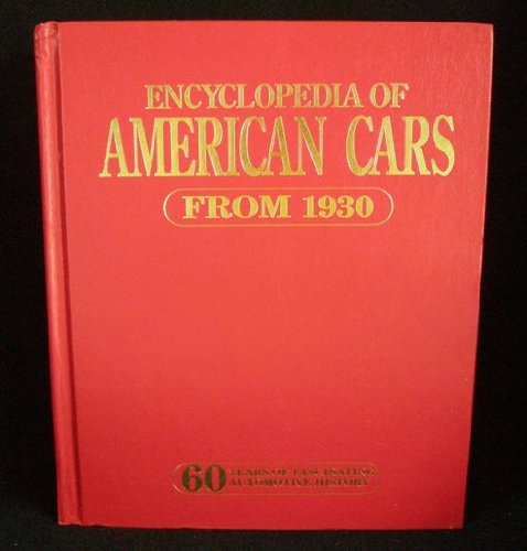 ENCYCLOPEDIA of AMERICAN CARS from 1930; 60 YEARS of AUTOMOTIVE HISTORY. *: Publications Intl Staff...