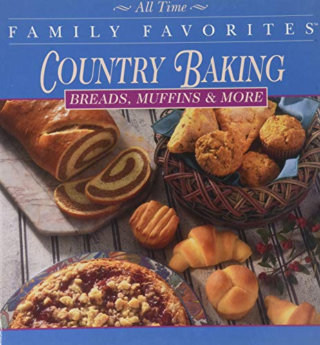 9780785313113: Country Baking - Breads, Muffins And More (All Time Family Favorites Series)