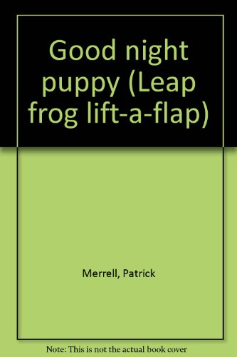 Good Night Puppy (Leap Frog Lift-a-Flap): Patrick Merrell