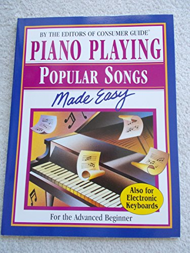 PIANO PLAYING POPULAR SONGS MADE EASY: CONSUMER GUIDE